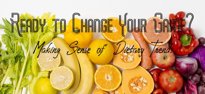Ready to Change Your Game? Making Sense of Dietary Trends